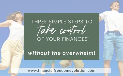3 Simple Steps to Take Control of Your Finances Without the Overwhelm